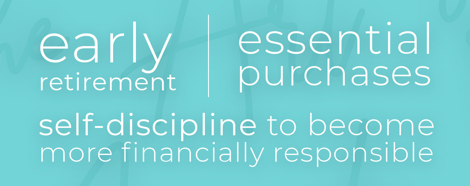 Set of goals: early retirement, essential purchases, self-discipline to become financially responsible